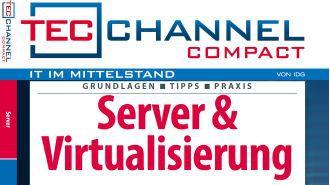 Server-Trends, Container, vSphere und Hyper-V: Server & Virtualisierung - das neue TecChannel Compact ist da!