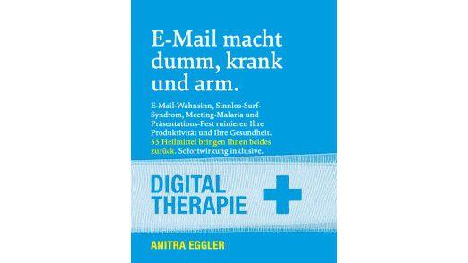 """Das Buch """"E-Mail macht dumm, krank und arm"""" von Anitra Eggler ist zum Preis von 24,80 Euro erhältlich."""
