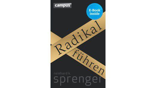 """Das Buch """"Radikal führen"""" ist im Campus Verlag erschienen."""
